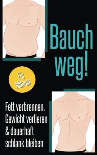 Bauch weg - Fett verbrennen, Gewicht verlieren & dauerhaft schlank bleiben