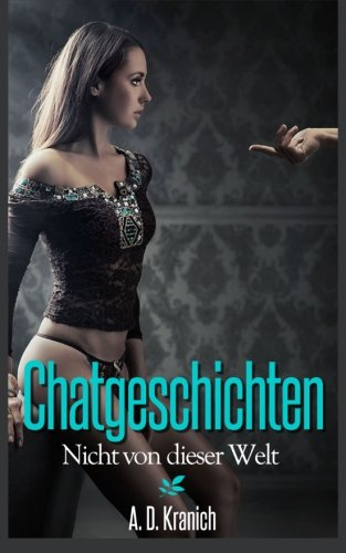 Chatgeschichten - Erotische Träume zu zweit: Nicht von dieser Welt