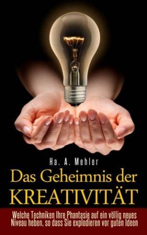 Das-Geheimnis-der-Kreativitt-Welche-Techniken-Ihre-Phantasie-auf-ein-vllig-neues-Niveau-heben-so-dass-Sie-explodieren-vor-guten-Ideen-German-Edition-0