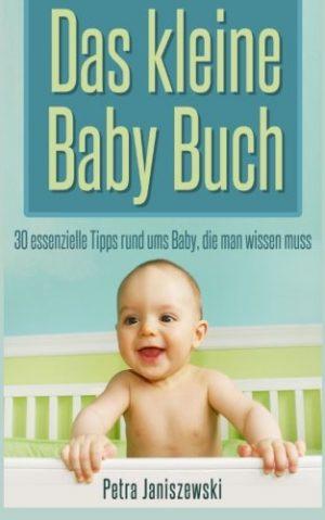 Das-kleine-Babybuch-30-essenzielle-Tipps-rund-ums-Baby-die-man-wissen-muss-German-Edition-0