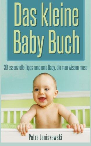 das kleine babybuch 30 essenzielle tipps rund ums baby die man wissen muss. Black Bedroom Furniture Sets. Home Design Ideas