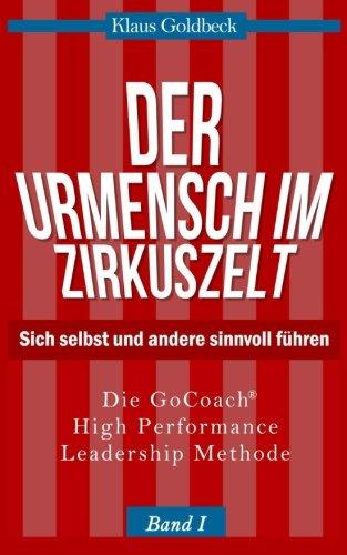 Der Urmensch im Zirkuszelt - Sich selbst und andere sinnvoll führen (Sachbuch)