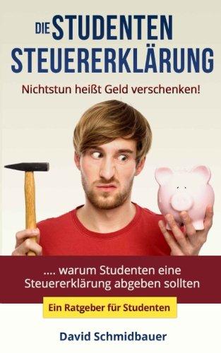 Die Studentensteuererklärung - Nichtstun heißt Geld verschenken (Ratgeber)