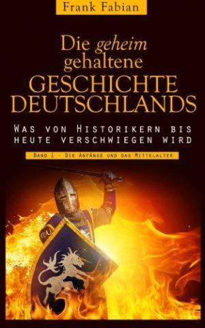 Die-geheim-gehaltene-Geschichte-Deutschlands-Band-1-Die-Anfnge-und-das-Mittelalter-German-Edition-0