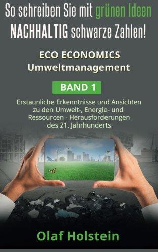 Eco Economics Umweltmanagement - Erstaunliche Erkenntnisse und Ansichten zu den Umwelt-, Energie- und Ressourcen Harausforderungen des 21. Jahrhunderts