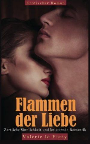 Flammen-der-Liebe-Zrtliche-Sinnlichkeit-und-knisternde-Romantik-German-Edition-0