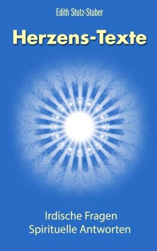 Herzenstexte: Irdische Fragen, spirituelle Antworten