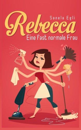 Rebecca: Eine fast normale Frau