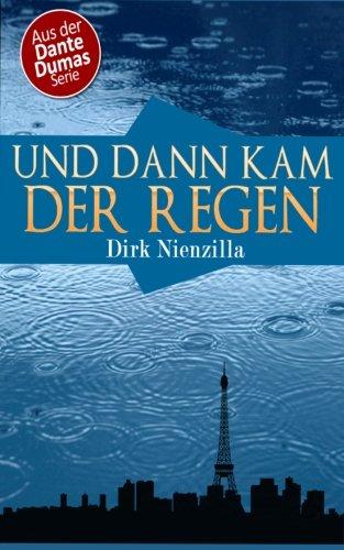 Und dann kam der Regen: Ein Dante Dumas Roman (Volume 1)