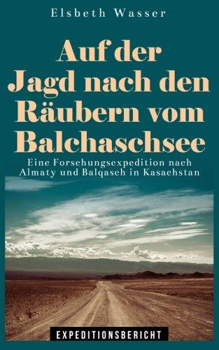 Auf der Jagd nach den Räubern vom Balchaschsee: Eine Forschungsexpedition nach Almaty und Balqasch in Kasachstan