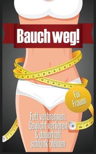 Bauch-weg-Fett-verbrennen-Gewicht-verlieren-dauerhaft-schlank-bleiben-fr-Frauen-German-Edition-0