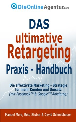Das-ultimative-Retargeting-Praxis-Handbuch-Die-effektivste-Marketing-Strategie-fr-mehr-Kunden-inkl-Facebook-Google-Anleitung-German-Edition-0