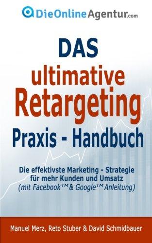 Das-ultimative-Retargeting-Praxis-Handbuch-Die-effektivste-Marketing-Strategie-fr-mehr-Kunden-inkl-Facebook-Google-Anleitung-German-Edition-0