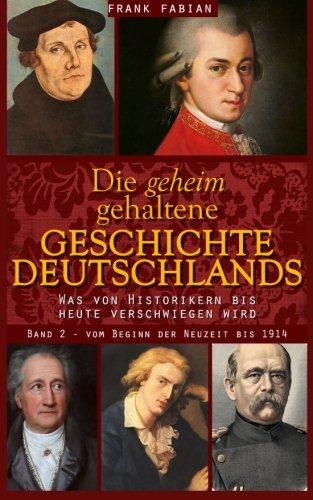 Die-geheim-gehaltene-Geschichte-Deutschlands-Band-2-Vom-Beginn-der-Neuzeit-bis-1914-German-Edition-0