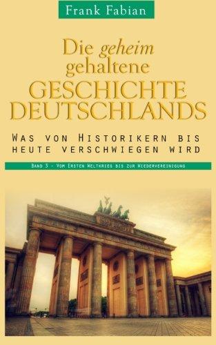 Die-geheim-gehaltene-Geschichte-Deutschlands-Band-3-Vom-Ersten-Weltkrieg-bis-zur-Wiedervereinigung-German-Edition-0