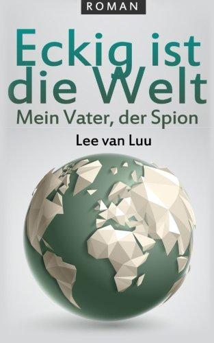 Eckig-ist-die-Welt-Mein-Vater-der-Spion-Roman-German-Edition-0