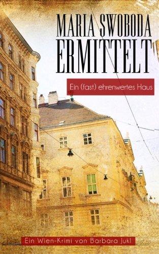 Ein-fast-ehrenwertes-Haus-Maria-Swoboda-ermittelt-Ein-Wien-Krimi-German-Edition-0