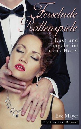 Fesselnde Rollenspiele - Lust & Hingabe im Luxus-Hotel (Erotischer Roman)