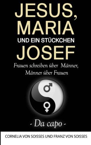 Jesus, Maria & ein Stückchen Josef - Frauen schreiben über Männer, Männer über Frauen - Da capo