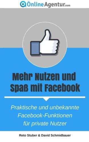 Mehr Nutzen und Spaß mit Facebook: Praktische und unbekannte Facebook-Funktionen für private Nutzer